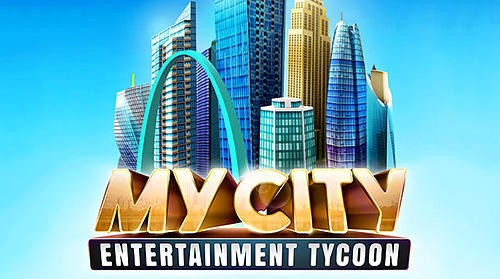 My City - Entertainment Tycoon + MOD